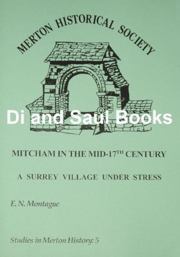 Mitcham in the Mid 17th Century - A Surrey Village under Stress, by E Montague